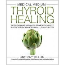 Medical Medium Thyroid Healing: The Truth behind Hashimoto's, Graves', Insomnia, Hypothyroidism, Thyroid Nodules & Epstein-Barr by Anthony William, 9781401948368