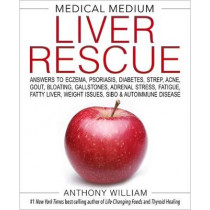Medical Medium Liver Rescue: Answers to Eczema, Psoriasis, Diabetes, Strep, Acne, Gout, Bloating, Gallstones, Adrenal Stress, Fatigue, Fatty Liver, Weight Issues, SIBO & Autoimmune Disease by Anthony William, 9781401954406