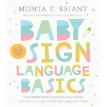Baby Sign Language Basics: Early Communication for Hearing Babies and Toddlers, New & Expanded Edition PLUS DVD! by Monta Z. Briant, 9781401954819
