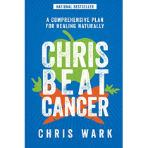 Chris Beat Cancer: A Comprehensive Plan For Healing Naturally by Christ Wark, 9781401956134