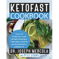 KetoFast Cookbook: Recipes for Intermittent Fasting and Timed Ketogenic Meals from a World-Class Doctor and an Internationally Renowned Chef by Dr. Joseph Mercola, 9781401957537