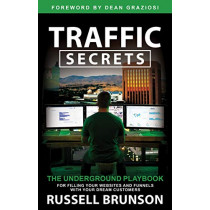 Traffic Secrets: The Underground Playbook for Filling Your Websites and Funnels with Your Dream Customers by Russell Brunson, 9781401957902