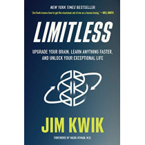 Limitless: Upgrade Your Brain, Learn Anything Faster, and Unlock Your Exceptional Life by Jim Kwik, 9781401958237