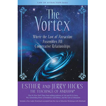 The Vortex: Where the Law of Attraction Assembles All Cooperative Relationships by Esther Hicks, 9781401958787