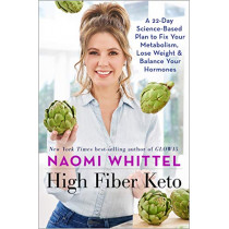 High Fiber Keto: A 22-Day Science-Based Plan to Fix Your Metabolism, Lose Weight & Balance Your Hormones by Naomi Whittel, 9781401958879