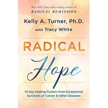Radical Hope: 10 Key Healing Factors from Exceptional Survivors of Cancer & Other Diseases by Kelly Turner, 9781401959210