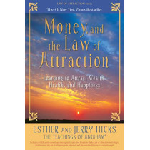 Money, and the Law of Attraction: Learning to Attract Wealth, Health, and Happiness by Esther Hicks, 9781401959562