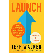 Launch (Revised & Updated Edition): How to Sell Almost Anything Online, Build a Business You Love, and Live the Life of Your Dreams by Jeff Walker, 9781401960230
