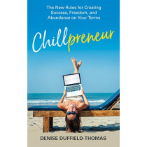Chillpreneur: The New Rules for Creating Success, Freedom, and Abundance on Your Terms by Denise Duffield-Thomas, 9781401960629
