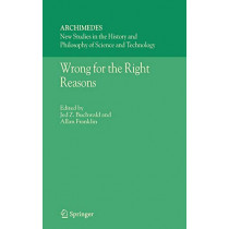 Wrong for the Right Reasons by Jed Z. Buchwald, 9781402030475