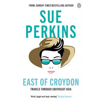 East of Croydon: Travels through India and South East Asia inspired by her BBC 1 series 'The Ganges' by Sue Perkins, 9781405938143