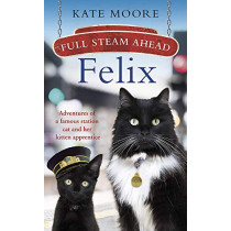 Full Steam Ahead, Felix: Adventures of a famous station cat and her kitten apprentice by Kate Moore, 9781405942300