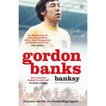 Banksy: The Autobiography of an English Football Hero by Gordon Banks, 9781405943208