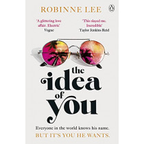 The Idea of You: Immersive, escapist and utterly addictive until the last, heart-stopping line by Robinne Lee, 9781405950367