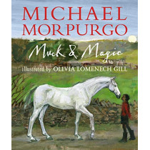 Muck and Magic by Sir Michael Morpurgo, 9781406364583