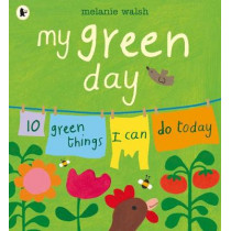My Green Day: 10 Green Things I Can Do Today by Melanie Walsh, 9781406377149