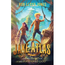 Jake Atlas and the Hunt for the Feathered God by Rob Lloyd Jones, 9781406377712