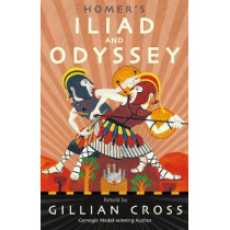 Homer's Iliad and Odyssey: Two of the Greatest Stories Ever Told by Gillian Cross, 9781406379204