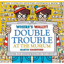 Where's Wally? Double Trouble at the Museum: The Ultimate Spot-the-Difference Book!: Over 500 Differences to Spot! by Martin Handford, 9781406380590
