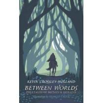 Between Worlds: Folktales of Britain & Ireland by Kevin Crossley-Holland, 9781406381252