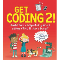 Get Coding 2! Build Five Computer Games Using HTML and JavaScript by David Whitney, 9781406382495