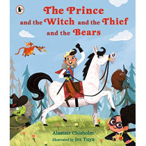 The Prince and the Witch and the Thief and the Bears by Alastair Chisholm, 9781406383058