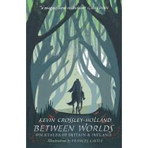 Between Worlds: Folktales of Britain & Ireland by Kevin Crossley-Holland, 9781406383096