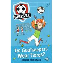 Girls FC 1: Do Goalkeepers Wear Tiaras? by Helena Pielichaty, 9781406383324