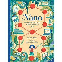 Nano: The Spectacular Science of the Very (Very) Small by Dr Jess Wade, 9781406384925