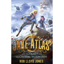 Jake Atlas and the Quest for the Crystal Mountain by Rob Lloyd Jones, 9781406385007