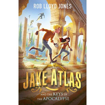 Jake Atlas and the Keys of the Apocalypse by Rob Lloyd Jones, 9781406385014