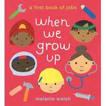 When We Grow Up: A First Book of Jobs by Melanie Walsh, 9781406387810