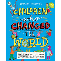 Children Who Changed the World: Incredible True Stories About Children's Rights! by Marcia Williams, 9781406390292