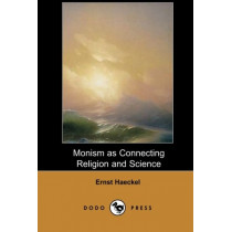 Monism as Connecting Religion and Science (Dodo Press) by Ernst Heinrich Philip Haeckel, 9781406515589