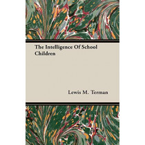 The Intelligence Of School Children by Lewis M. Terman, 9781406715798