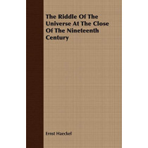The Riddle Of The Universe At The Close Of The Nineteenth Century by Ernst Haeckel, 9781406749649