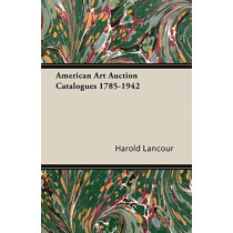American Art Auction Catalogues 1785-1942 by Harold Lancour, 9781406750874