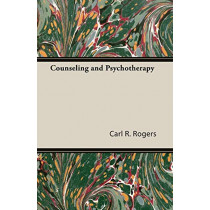 Counseling and Psychotherapy by Carl R Rogers, 9781406760873