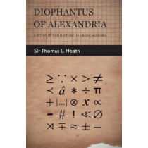 Diophantus Of Alexandria -A Study In The History Of Greek Algebra by Sir Thomas L. Heath, 9781406763140