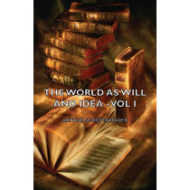 The World As Will And Idea - Vol I by Arthur Schopenhauer, 9781406777086