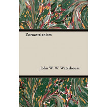 Zoroastrianism by John W., Waterhouse, 9781406789485