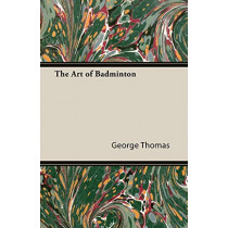 The Art of Badminton by George Thomas, 9781406799804