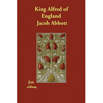 King Alfred of England by Jacob Abbott, 9781406802405