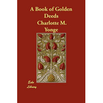 A Book of Golden Deeds by Charlotte M Yonge, 9781406806199