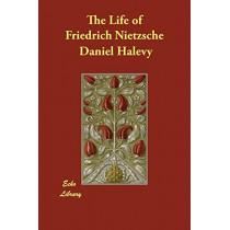 The Life of Friedrich Nietzsche by Daniel Halevy, 9781406883794