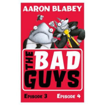 The Bad Guys: Episode 3&4 by Aaron Blabey, 9781407191805
