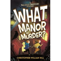 Bleakley Brothers Mystery: What Manor of Murder? by Christopher William Hill, 9781408332931
