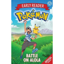 The Official Pokemon Early Reader: Battle on Alola: Book 4 by Pokemon, 9781408354711