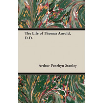 THE Life of Thomas Arnold, D.D. by ARTHUR PENRHYN STANLEY, 9781408631300