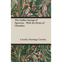 THE Golden Sayings of Epictetus - with the Hymn of Cleanthes by HASTINGS CROSSLEY, 9781408631331